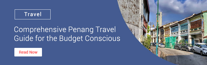 Comprehensive Penang Travel Guide for the Budget Conscious